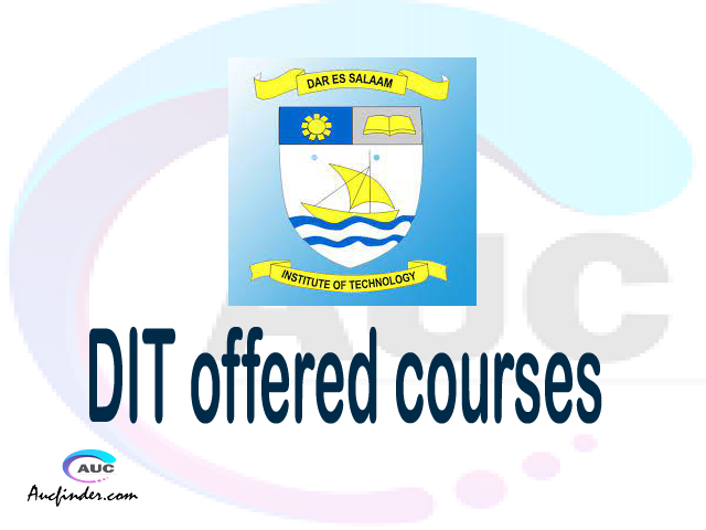 DIT courses 2021, Dar es Salaam Institute of Technology offered courses, DIT courses and requirements, kozi za chuo kikuu cha Dar es Salaam Institute of Technology, DIT diploma certificate Undergraduate degree and postgraduate courses