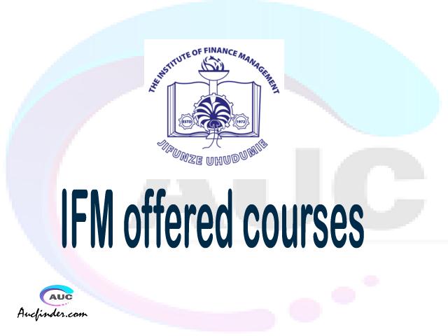 IFM courses 2021, Institute of Finance Management offered courses, IFM courses and requirements, kozi za chuo kikuu cha Institute of Finance Management, IFM diploma certificate Undergraduate degree and postgraduate courses