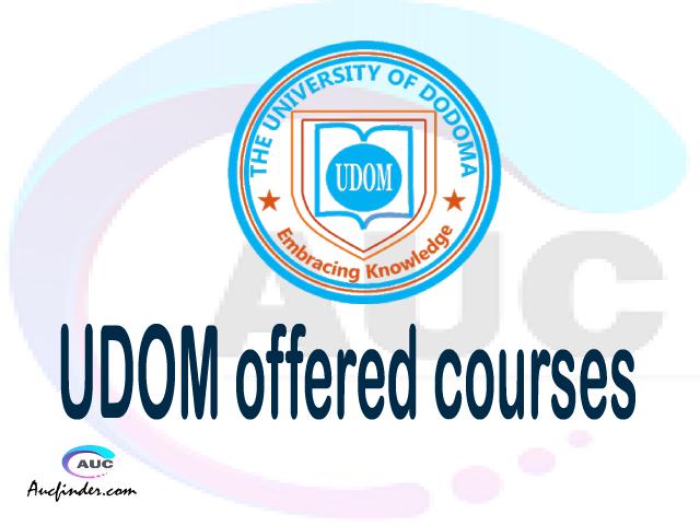 UDOM courses 2021, University of Dodoma offered courses, UDOM courses and requirements, kozi za chuo kikuu cha University of Dodoma, UDOM diploma certificate Undergraduate degree and postgraduate courses