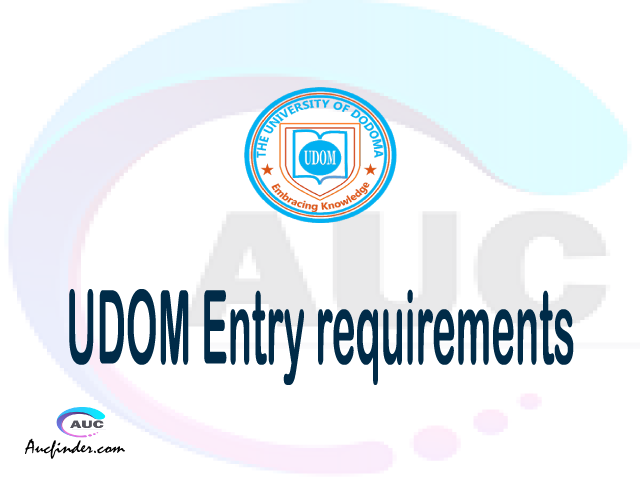 UDOM Admission Entry requirements UDOM Entry requirements University of Dodoma Admission Entry requirements, University of Dodoma Entry requirements sifa za kujiunga na chuo cha University of Dodoma