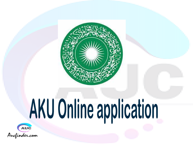 AKU online application, Aga Khan University AKU online application, AKU Online application 2021/2022, AKU application 2021/2022, Aga Khan University AKU admission