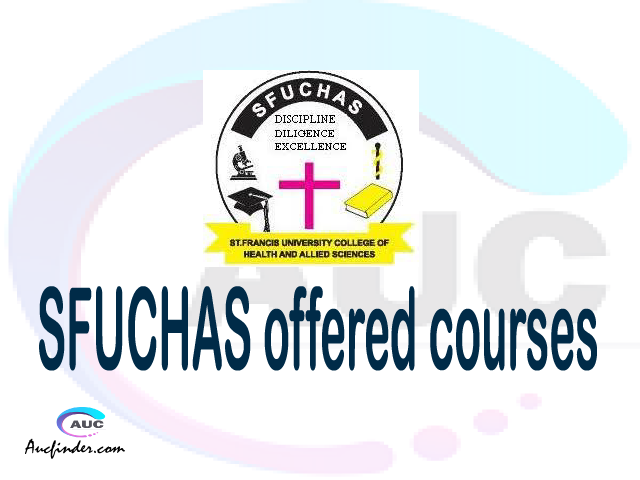 SFUCHAS courses 2021, St. Francis University College of Health and Allied Sciences offered courses, SFUCHAS courses and requirements, kozi za chuo kikuu cha St. Francis University College of Health and Allied Sciences, SFUCHAS diploma certificate Undergraduate degree and postgraduate courses