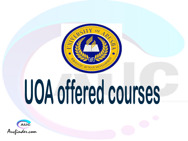 UOA courses 2021, University of Arusha offered courses, UOA courses and requirements, kozi za chuo kikuu cha University of Arusha, UOA diploma certificate Undergraduate degree and postgraduate courses