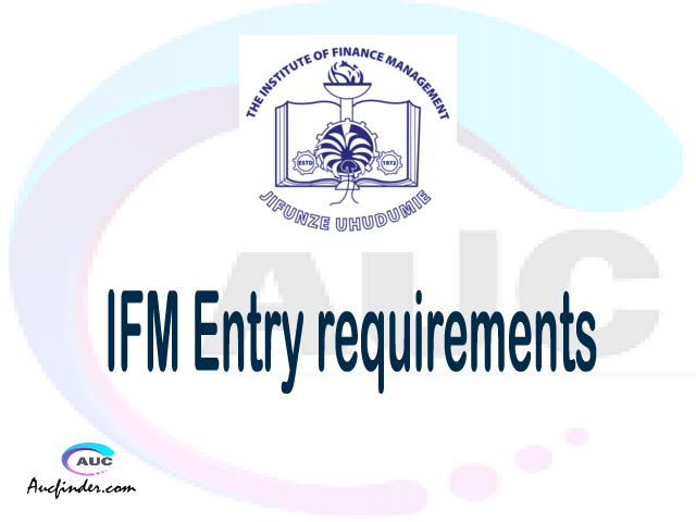 IFM Admission Entry requirements IFM Entry requirements Institute of Finance Management Admission Entry requirements, Institute of Finance Management Entry requirements sifa za kujiunga na chuo cha Institute of Finance Management
