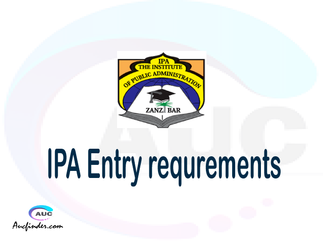 IPA Admission Entry requirements IPA Entry requirements Institute of Public Administration Admission Entry requirements, Institute of Public Administration Entry requirements sifa za kujiunga na chuo cha Institute of Public Administration