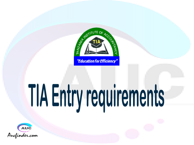 TIA Admission Entry requirements TIA Entry requirements Tanzania Institute of Accountancy Admission Entry requirements, Tanzania Institute of Accountancy Entry requirements sifa za kujiunga na chuo cha Tanzania Institute of Accountancy